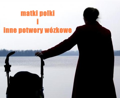 Matka Polka i potwory wózkowe